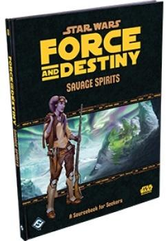 Star Wars RPG: Force and Destiny: Savage Spirits: A Sourcebook f