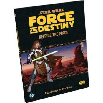Star Wars RPG: Force and Destiny: Keeping the Peace: A Sourcebook